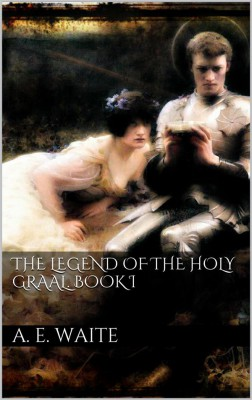 The Legend of the Holy Graal. Book I by Arthur Edward Waite from StreetLib SRL in Family & Health category