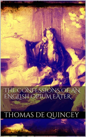 The Confessions of an English Opium Eater by Thomas De Quincey from StreetLib SRL in Autobiography & Biography category