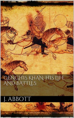 Genghis Khan: his life and battles by Jacob Abbott from StreetLib SRL in History category