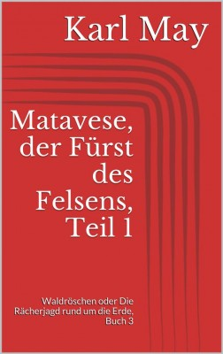 Matavese, der Fürst des Felsens, Teil 1 by Karl May from StreetLib SRL in Classics category