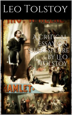 A critical Essay on Shakespeare  By  LEO TOLSTOY by Leo Tolstoy from StreetLib SRL in General Novel category