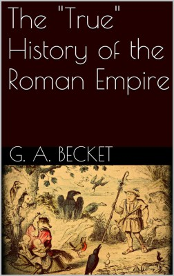 The True History of the Roman Empire by Gilbert Abbott Becket from StreetLib SRL in History category