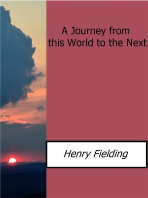 A Journey from this World to the Next by Henry Fielding from StreetLib SRL in General Novel category