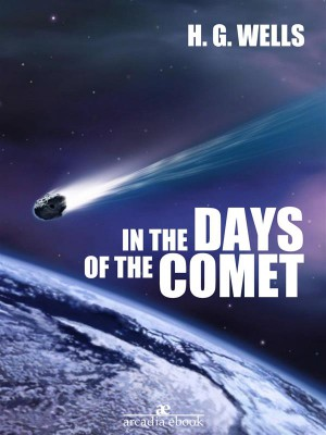 In the Days of the Comet by H. G. Wells from StreetLib SRL in Classics category