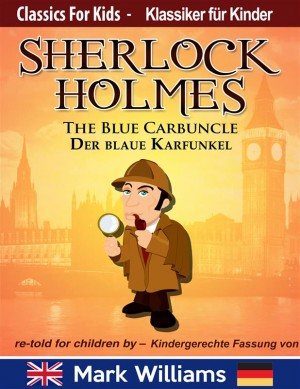 Sherlock Holmes re-told for children / KIndergerechte Fassung The Blue Carbuncle / Der blaue Karfunkel  by Mark Williams from StreetLib SRL in Teen Novel category