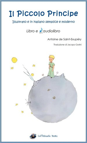 Il Piccolo Principe Libro e Audiolibro Mp3 - Illustrato e in italiano semplice e moderno by Antoine de Saint-Exupéry from StreetLib SRL in Language & Dictionary category