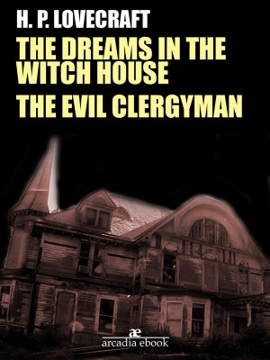 The Dreams in the Witch House - The Evil Clergyman by H. P. Lovecraft from StreetLib SRL in General Novel category