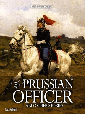 The Prussian Officer and other Stories by D. H. Lawrence from StreetLib SRL in General Novel category
