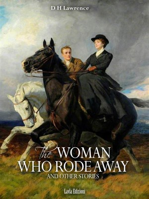 The Woman Who Rode Away and other Stories by D. H. Lawrence from StreetLib SRL in General Novel category