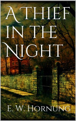 A Thief in the Night by E. W. Hornung from StreetLib SRL in General Novel category