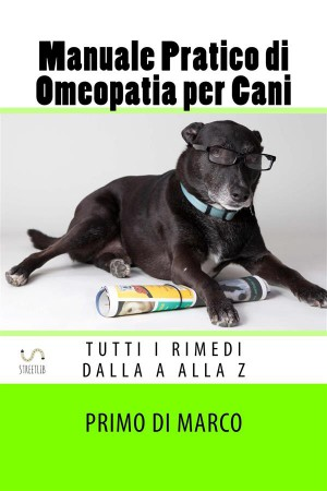 Manuale Pratico di Omeopatia per Cani by Primo Di Marco from StreetLib SRL in Pet category