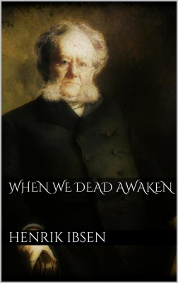When We Dead Awaken by Henrik Ibsen from StreetLib SRL in General Novel category