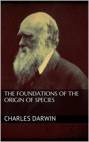 The Foundations of the Origin of Species by Charles Darwin from StreetLib SRL in Science category