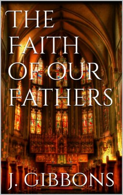 The Faith of Our Fathers by James Gibbons from StreetLib SRL in Religion category