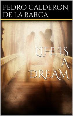 Life Is a Dream by Pedro Calderón de la Barca from StreetLib SRL in General Novel category