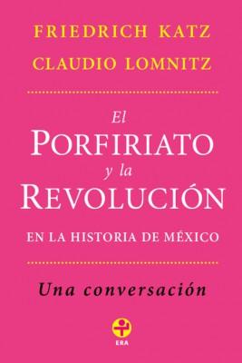 El Porfiriato y la Revolución en la historia de México by  Claudio Lomnitz from StreetLib SRL in History category
