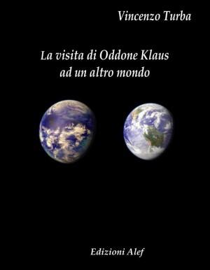 La visita di Oddone Klaus ad un altro mondo    by Vincenzo Turba from StreetLib SRL in Art & Graphics category