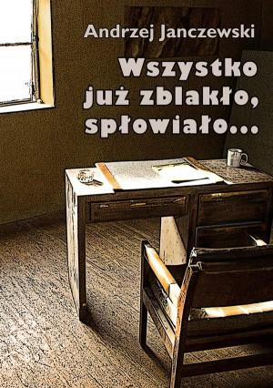 Wszystko ju? zblak?o, sp?owia?o... by Andrzej Janczewski from StreetLib SRL in History category