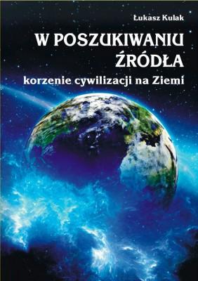 W poszukiwaniu ?ród?a – korzenie cywilizacji na Ziemi by ?ukasz Kulak from StreetLib SRL in Science category