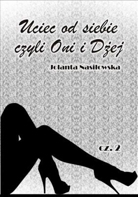 Uciec od siebie, czyli Oni i D?ej cz.2 by Jolanta Nasi?owska from StreetLib SRL in Romance category