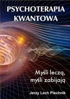 Psychoterapia kwantowa. My?li lecz?, my?li zabijaj? by Jerzy Lech Piechnik from StreetLib SRL in Motivation category