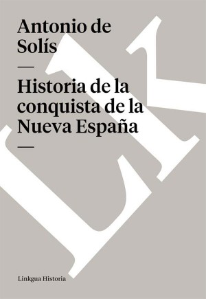 Historia de la conquista de la Nueva España by Antonio de Solís from StreetLib SRL in History category