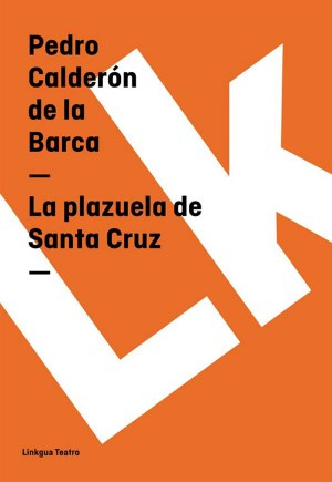 La plazuela de Santa Cruz by Pedro Calderón de la Barca from StreetLib SRL in History category