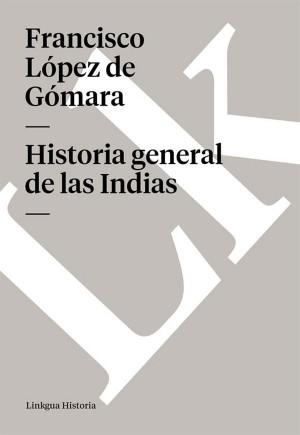 Historia general de las Indias by Francisco López de Gómara from StreetLib SRL in History category