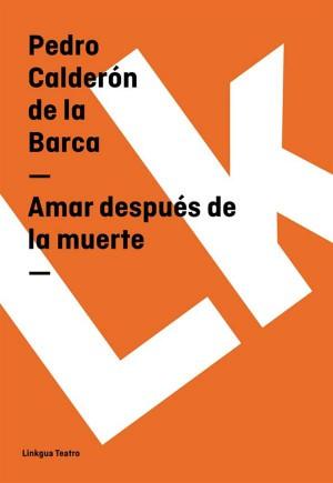 Amar después de la muerte by Pedro Calderón de la Barca from StreetLib SRL in History category