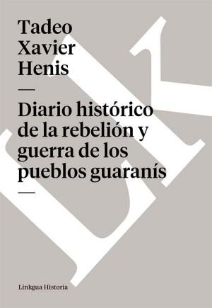 Diario histórico de la rebelión y guerra de los pueblos guaranís by Tadeo Xavier Henis from StreetLib SRL in Teen Novel category