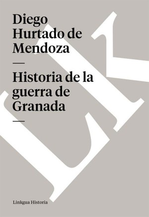 Historia de la guerra de Granada by Diego Hurtado de Mendoza from StreetLib SRL in History category