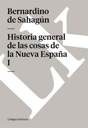 Historia general de las cosas de la Nueva España I by Bernardino de Sahagún from StreetLib SRL in History category