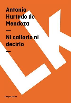Ni callarlo ni decirlo by Antonio Hurtado de Mendoza from StreetLib SRL in History category