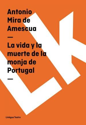La vida y la muerte de la monja de Portugal by Antonio Mira de Amescua from StreetLib SRL in History category