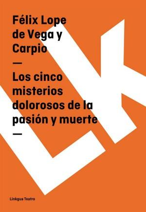 Los cinco misterios dolorosos de la pasión y muerte by Félix Lope de Vega y Carpio from StreetLib SRL in History category