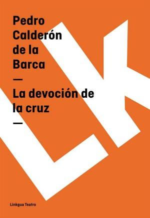 La devoción de la cruz by Pedro Calderón de la Barca from StreetLib SRL in History category