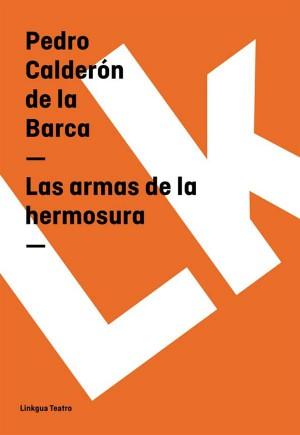Las armas de la hermosura by Pedro Calderón de la Barca from StreetLib SRL in History category