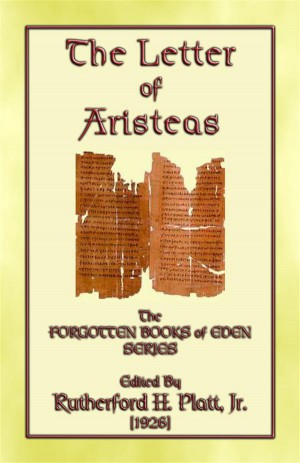 THE LETTER OF ARISTEAS - A Book of the Apocrypha by Edited by Rutherford H. Platt, Jr. from StreetLib SRL in Religion category
