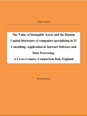 The Value of Intangible Assets and the Human Capital Disclosure of companies specializing in IT Consulting, Application & Internet Software and Data Processing   by Olga Maria Stefania Cucaro from StreetLib SRL in Business & Management category