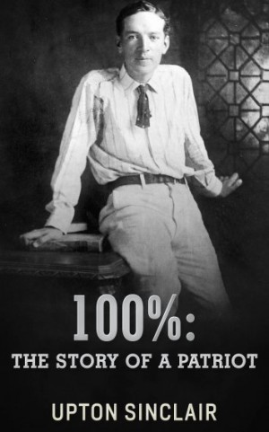100%: the Story of a Patriot by Upton Sinclair from StreetLib SRL in Classics category