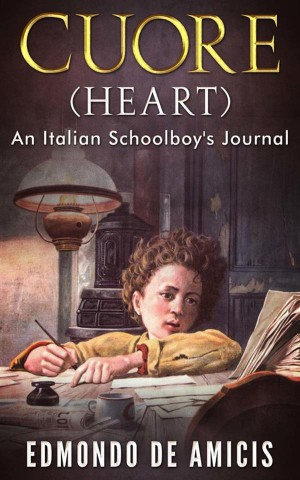 Cuore (Heart): An Italian Schoolboys Journal by Edmondo De Amicis from StreetLib SRL in Classics category