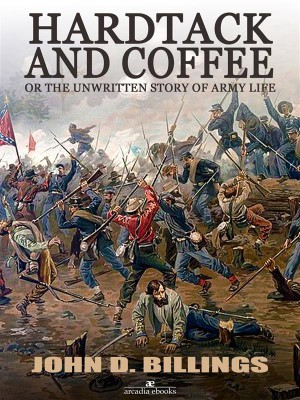 Hardtack and Coffee or The Unwritten Story of Army Life by John D. Billings from StreetLib SRL in History category