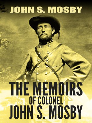 The Memoirs of Colonel John S. Mosby by John S. Mosby from StreetLib SRL in History category