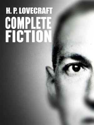 H. P. Lovecraft: The Complete Fiction by H. P. Lovecraft from StreetLib SRL in Classics category