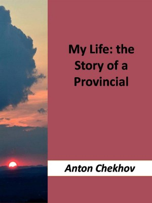 My Life : the Story of a Provincial by Anton Chekhov from StreetLib SRL in Family & Health category