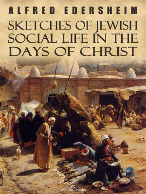 Sketches of Jewish Social Life in the Days of Christ by Alfred Edersheim from StreetLib SRL in Religion category