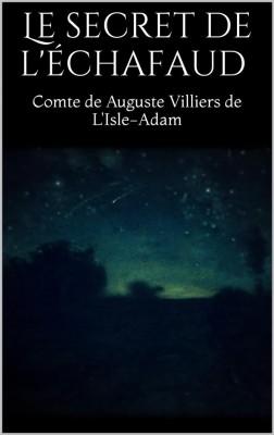 Le secret de léchafaud by Comte De Auguste Villiers De Lisle-adam from StreetLib SRL in General Novel category