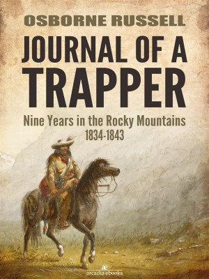 Journal of a Trapper: Nine Years in the Rocky Mountains 1834-1843 by Osborne Russell from StreetLib SRL in Sports & Hobbies category