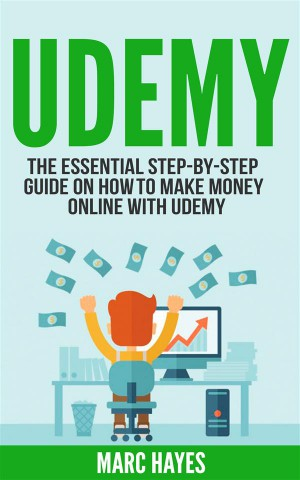 Udemy: The Essential Step-By-Step Guide on How to Make Money Online with Udemy by Marc Hayes from StreetLib SRL in Business & Management category