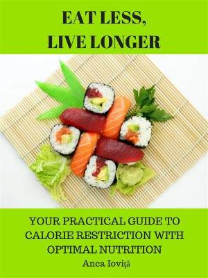 Eat Less, Live Longer - Your Practical Guide to Calorie Restriction with Optimal Nutrition  by Anca Iovi?? from StreetLib SRL in Motivation category